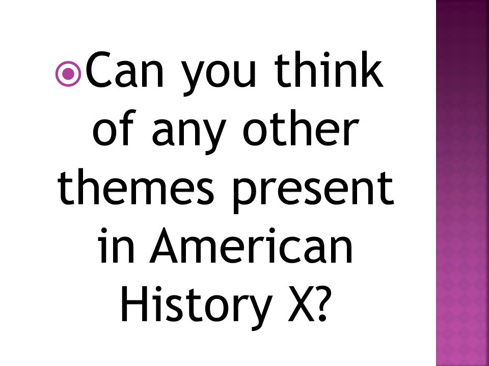 Can you think of any other themes present in American History X