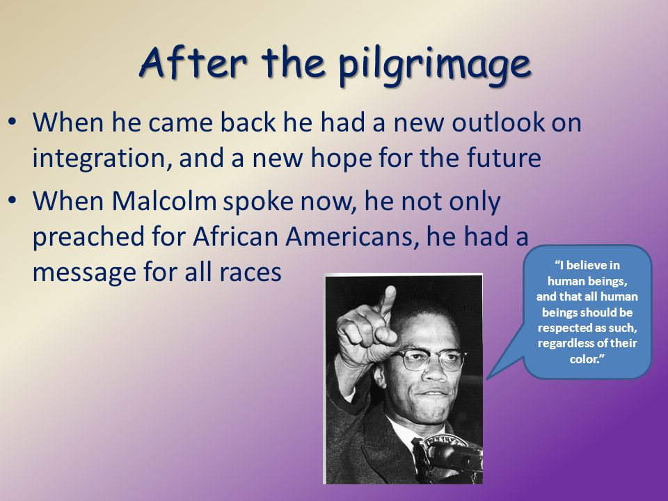 After the pilgrimage When he came back he had a new outlook on integration, and a new hope for the future.