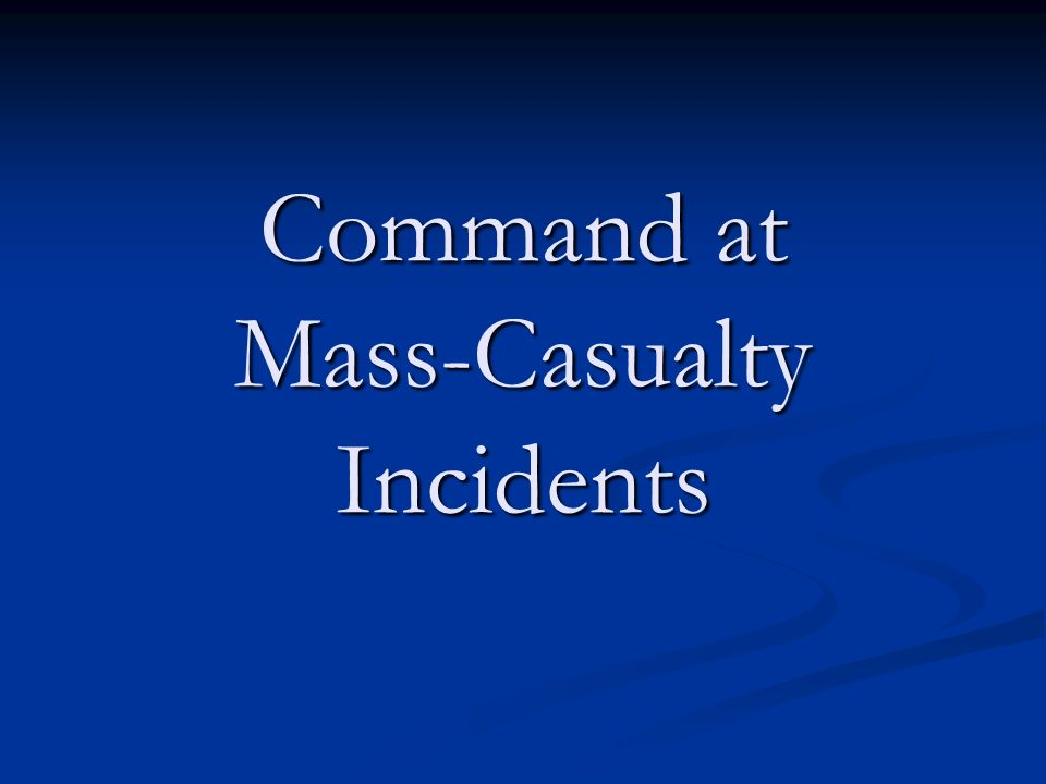 Command at Mass-Casualty Incidents