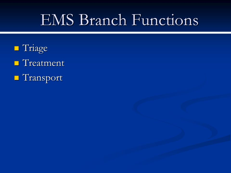 EMS Branch Functions Triage Treatment Transport