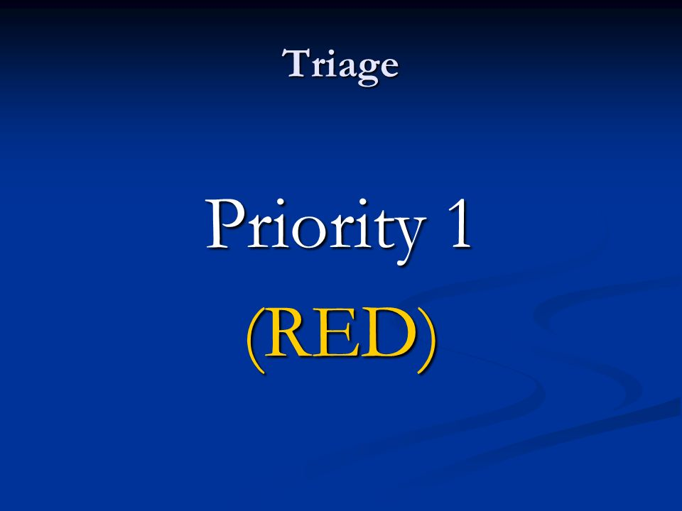 Triage Priority 1 (RED)