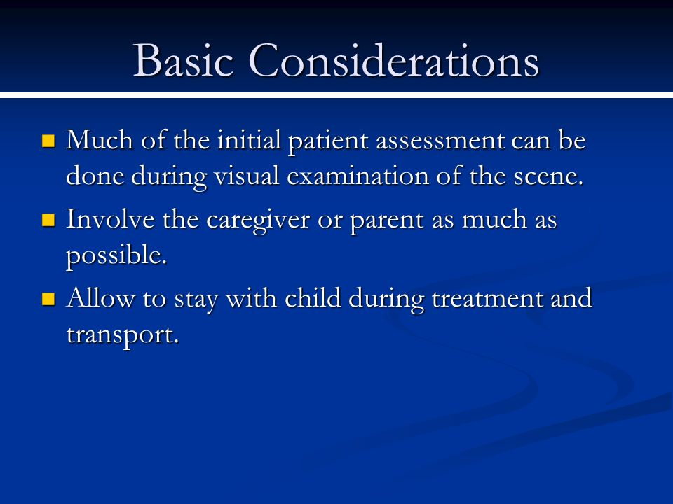 Basic Considerations Much of the initial patient assessment can be done during visual examination of the scene.