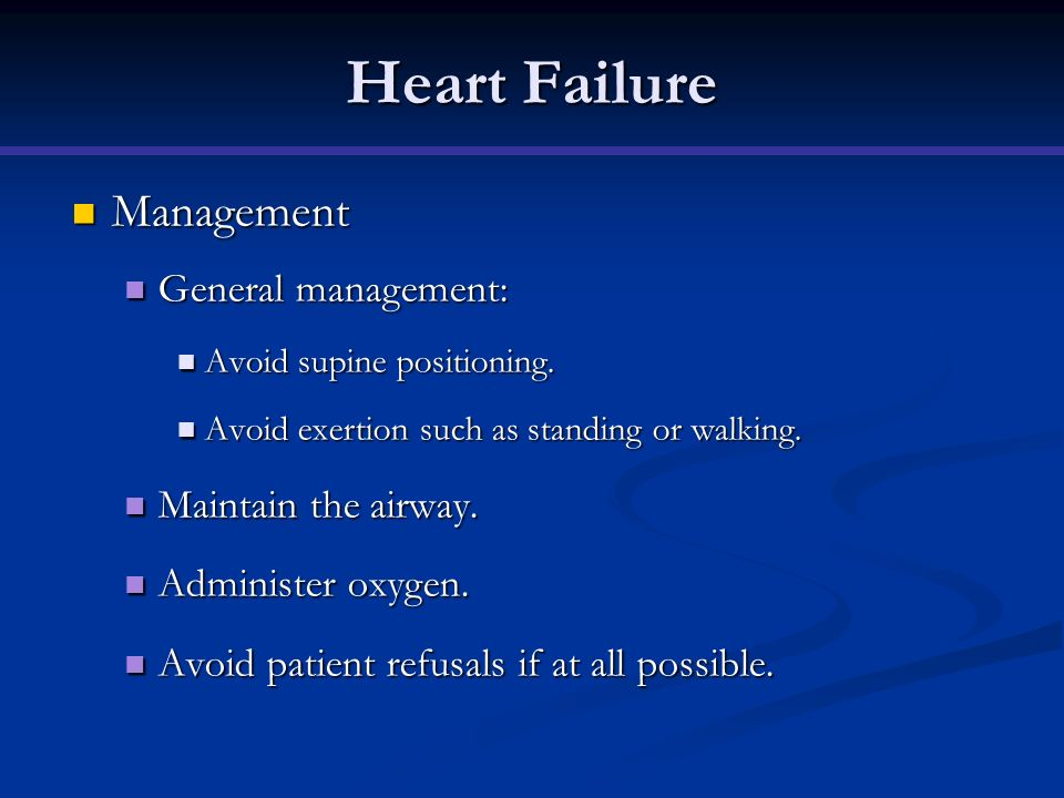 Heart Failure Management General management: Maintain the airway.