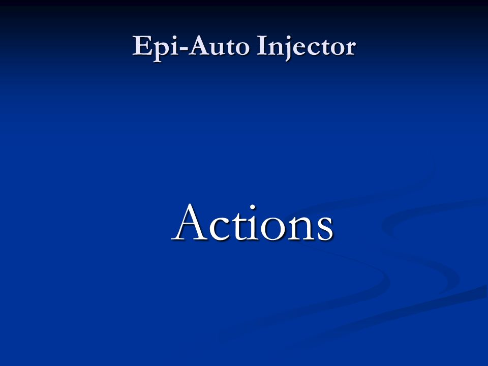 Epi-Auto Injector Actions