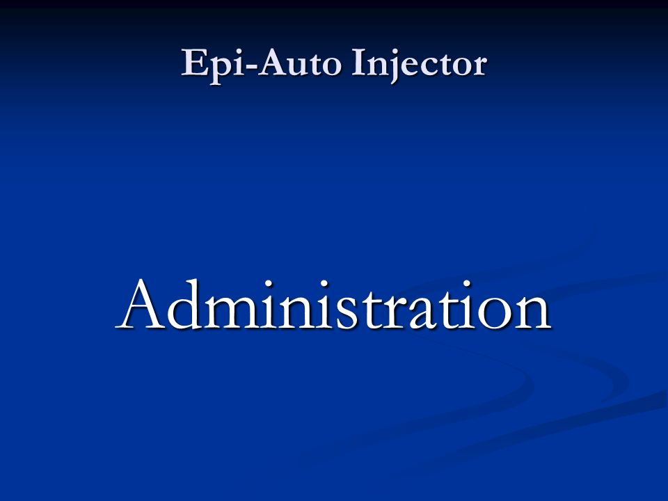 Epi-Auto Injector Administration