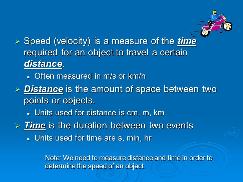 Distance is the amount of space between two points or objects.