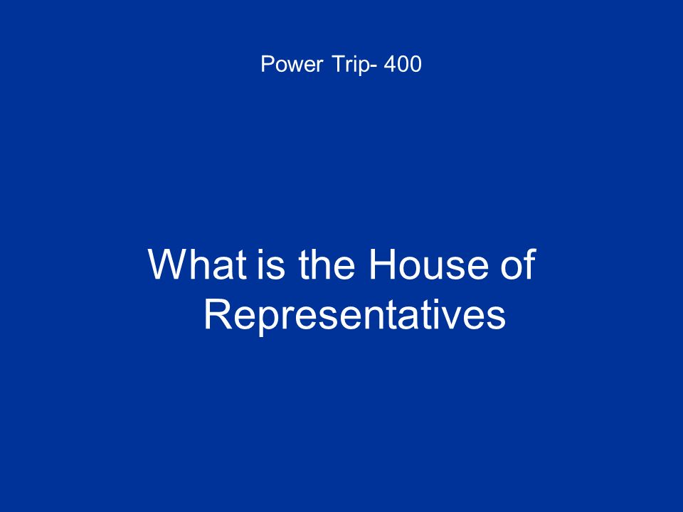 What is the House of Representatives