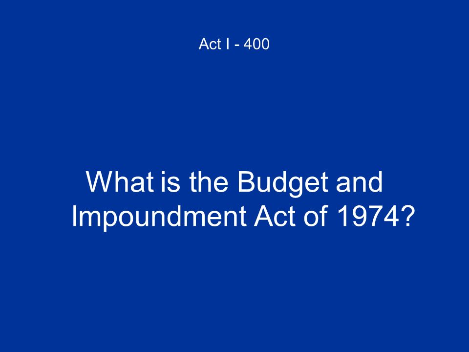 What is the Budget and Impoundment Act of 1974