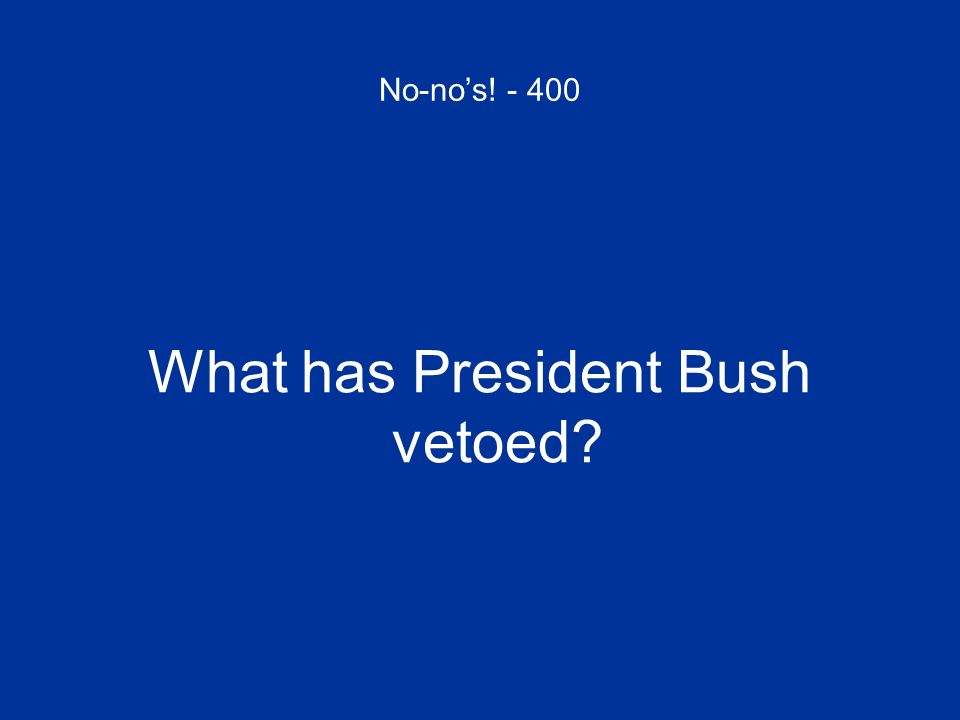 What has President Bush vetoed