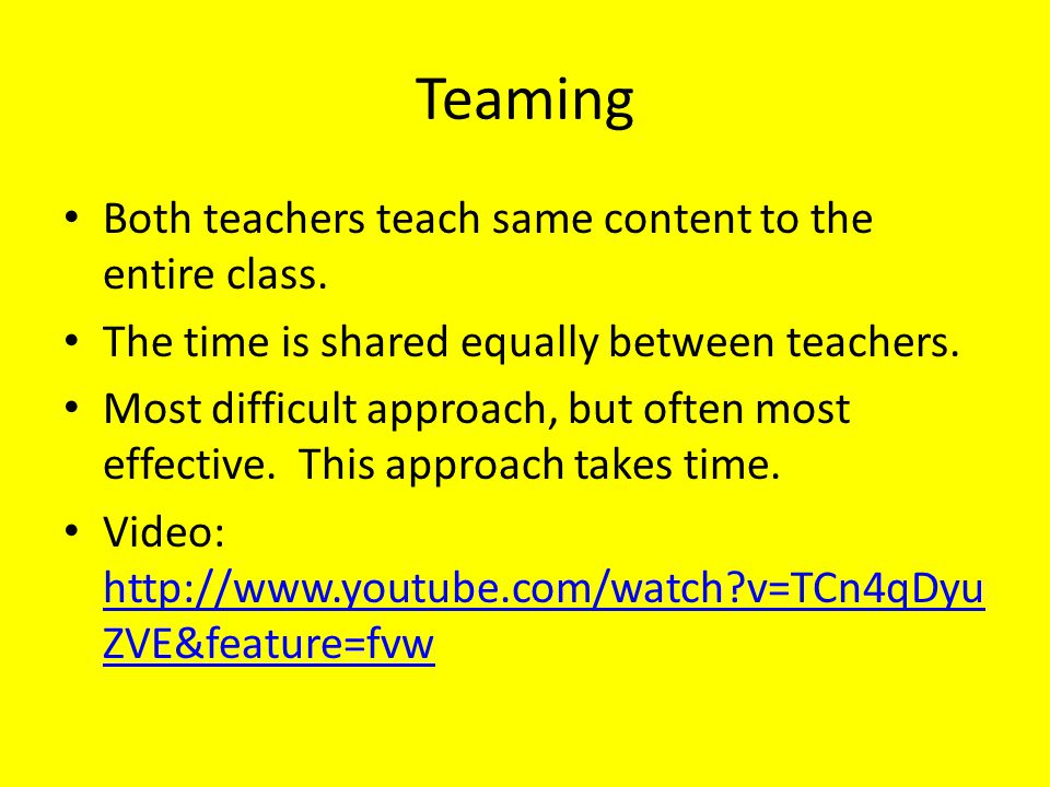 Teaming Both teachers teach same content to the entire class.