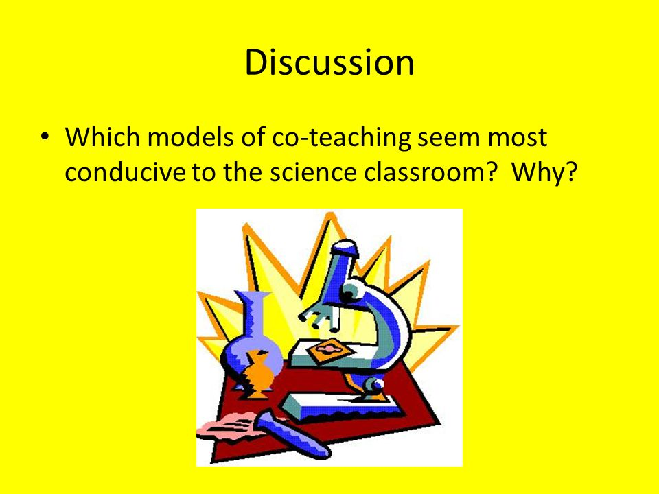 Discussion Which models of co-teaching seem most conducive to the science classroom Why