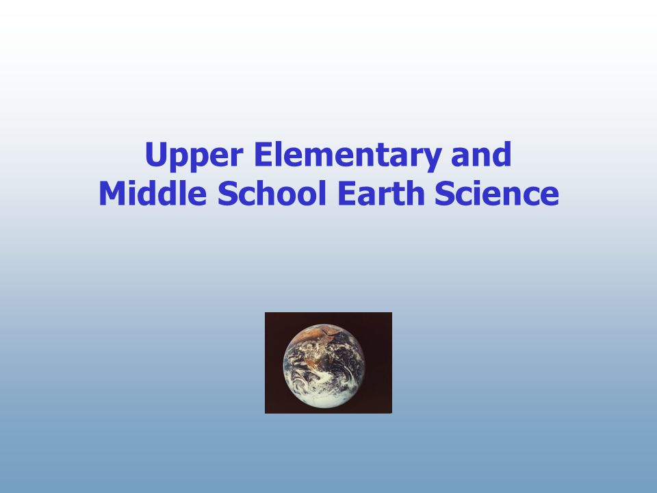 Upper Elementary and Middle School Earth Science