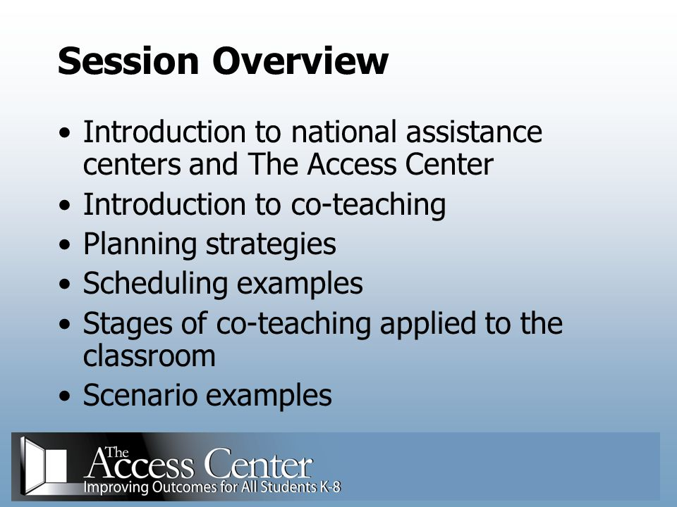 Session Overview Introduction to national assistance centers and The Access Center. Introduction to co-teaching.