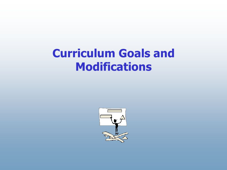 Curriculum Goals and Modifications