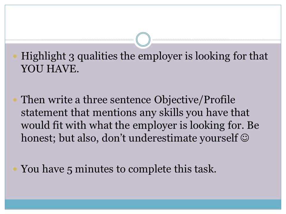 Highlight 3 qualities the employer is looking for that YOU HAVE.