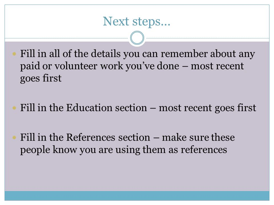 Next steps… Fill in all of the details you can remember about any paid or volunteer work you've done – most recent goes first.