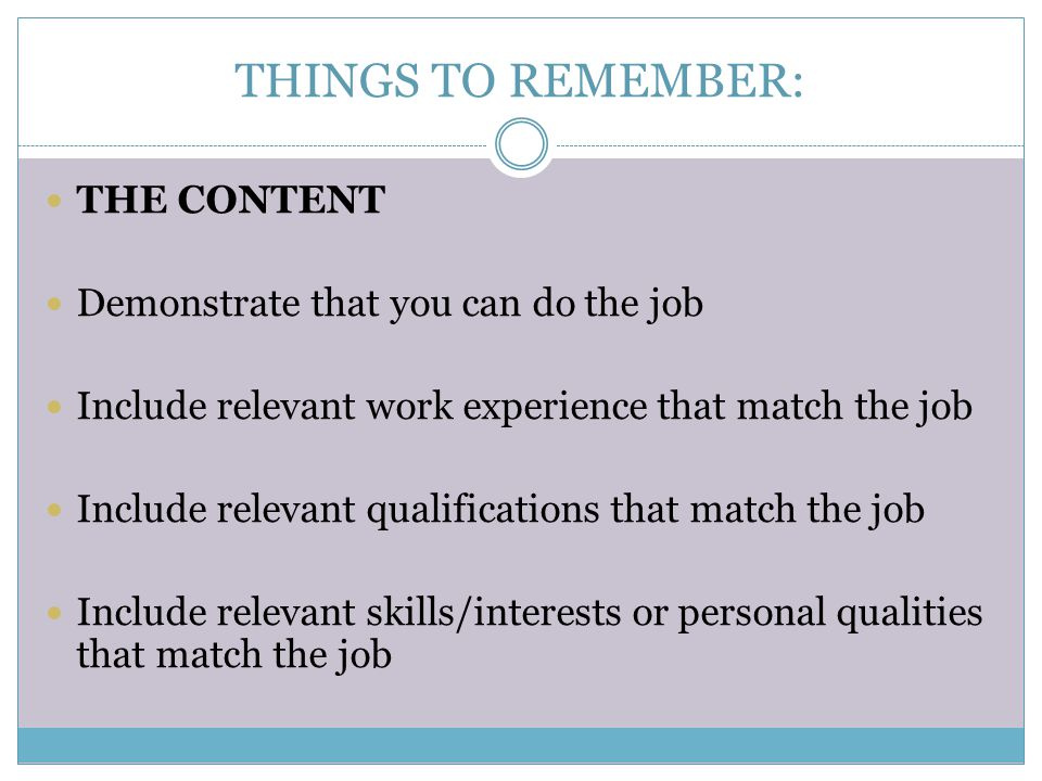 THINGS TO REMEMBER: THE CONTENT Demonstrate that you can do the job