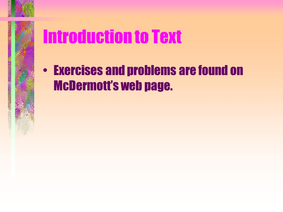 Introduction to Text Exercises and problems are found on McDermott's web page.