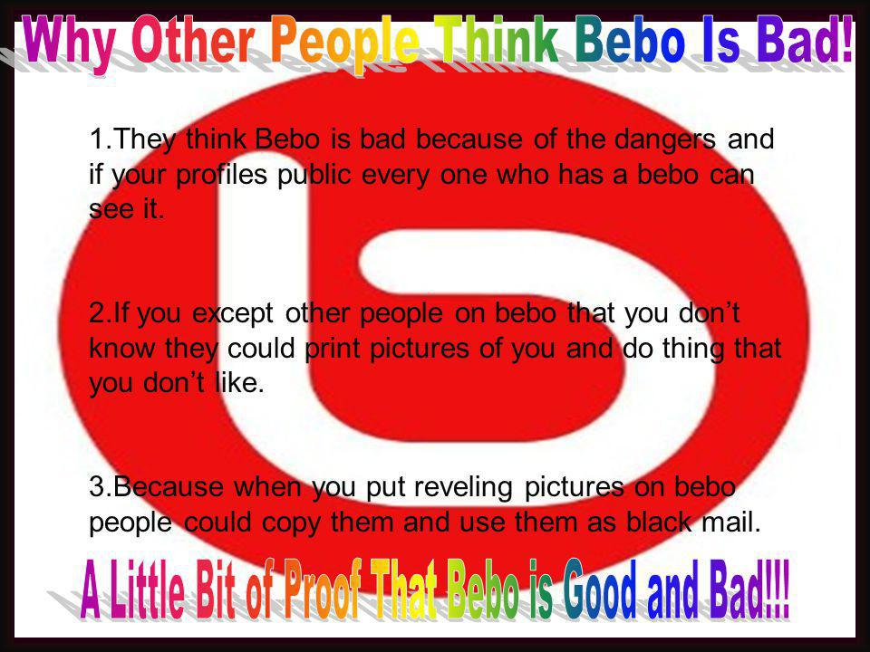 Why Other People Think Bebo Is Bad!