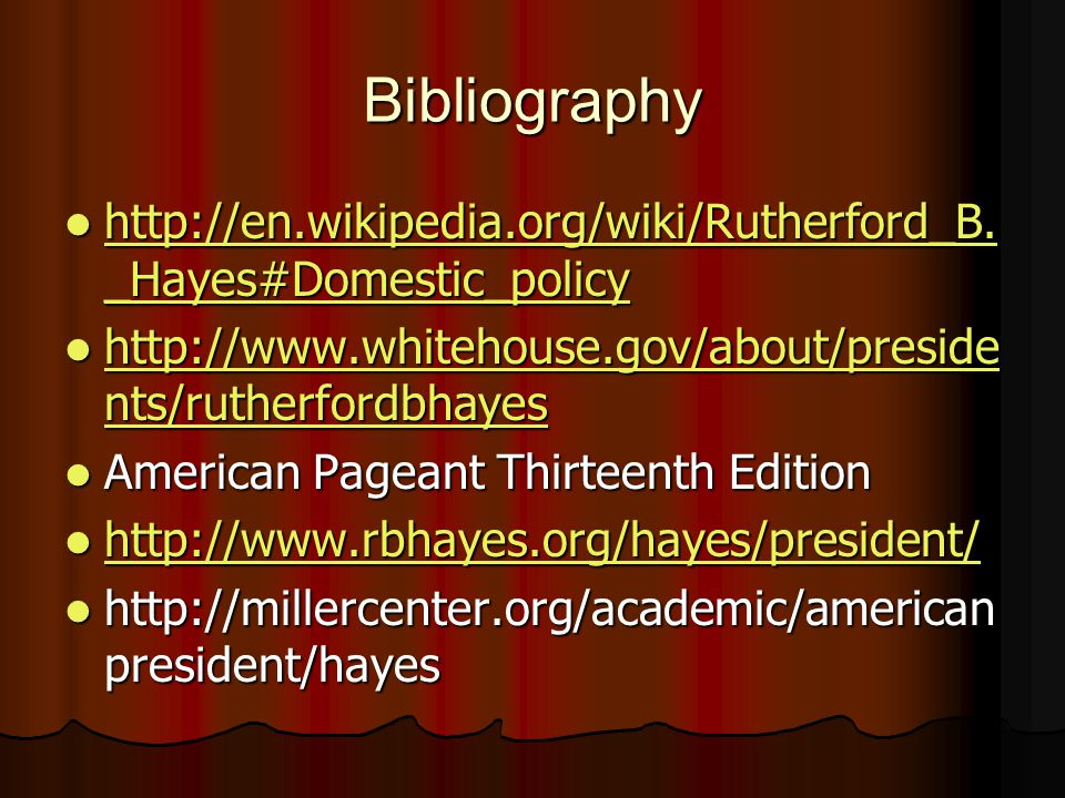 Bibliography http://en.wikipedia.org/wiki/Rutherford_B._Hayes#Domestic_policy. http://www.whitehouse.gov/about/presidents/rutherfordbhayes.