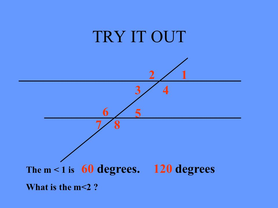 TRY IT OUT 2 1 3 4 6 5 7 8 120 degrees The m < 1 is 60 degrees.