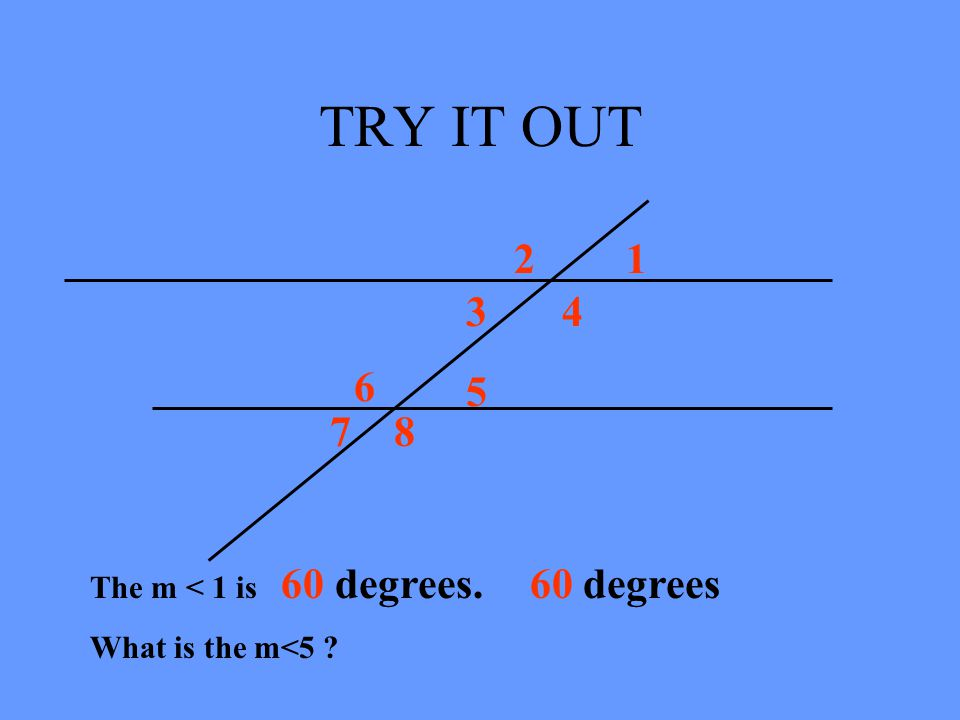 TRY IT OUT 2 1 3 4 6 5 7 8 60 degrees The m < 1 is 60 degrees.