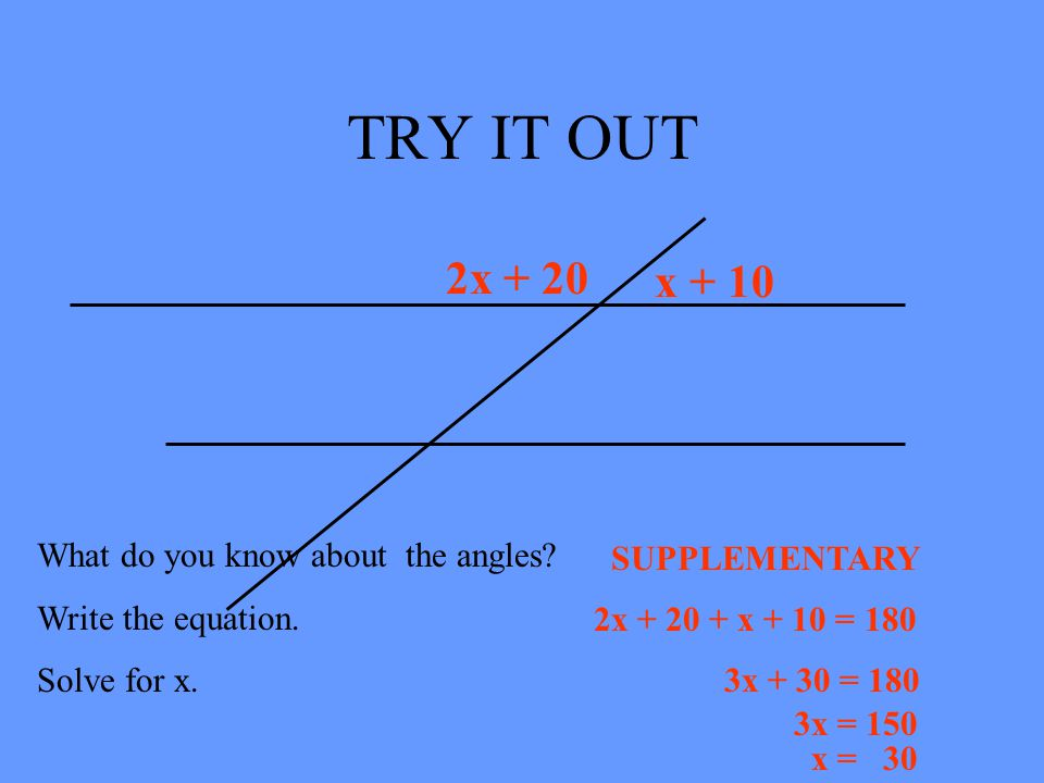 TRY IT OUT 2x + 20 x + 10 What do you know about the angles