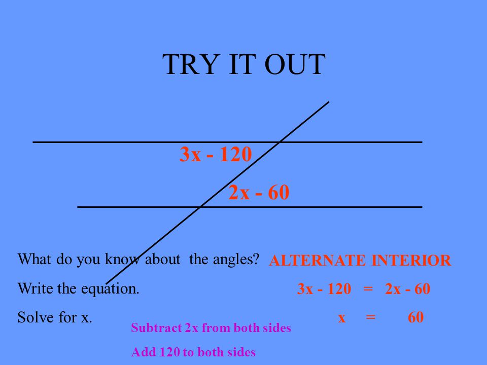 TRY IT OUT 3x - 120 2x - 60 What do you know about the angles