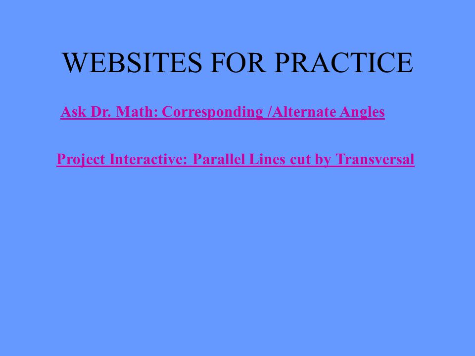 WEBSITES FOR PRACTICE Ask Dr. Math: Corresponding /Alternate Angles