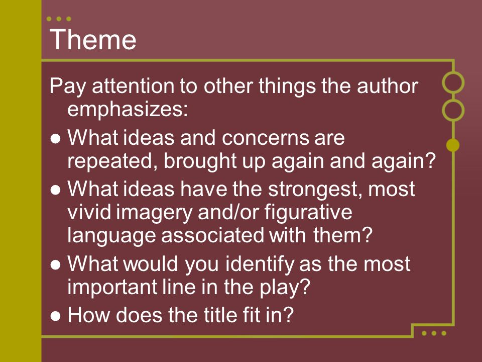 Theme Pay attention to other things the author emphasizes: