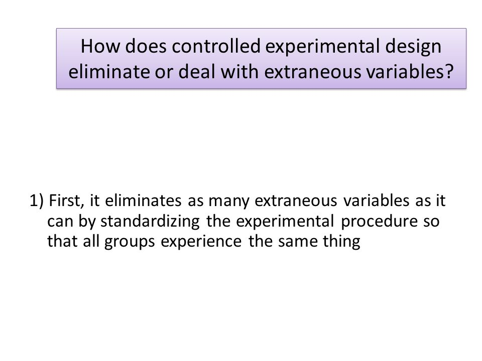 How does controlled experimental design eliminate or deal with extraneous variables