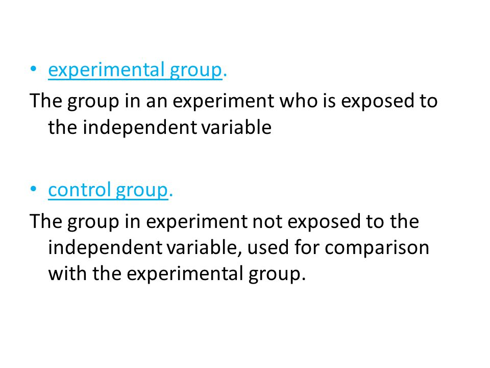 experimental group. The group in an experiment who is exposed to the independent variable. control group.