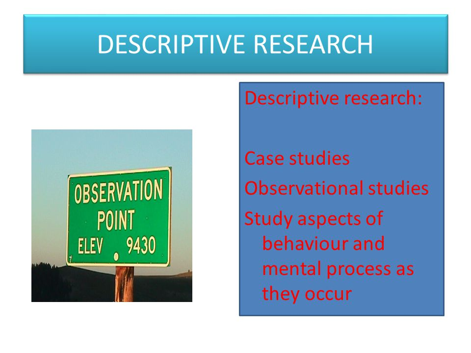 DESCRIPTIVE RESEARCH Descriptive research: Case studies