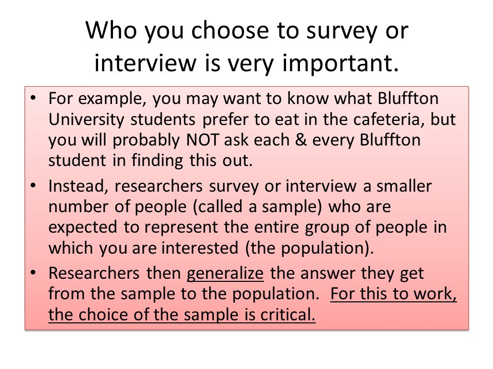 Who you choose to survey or interview is very important.