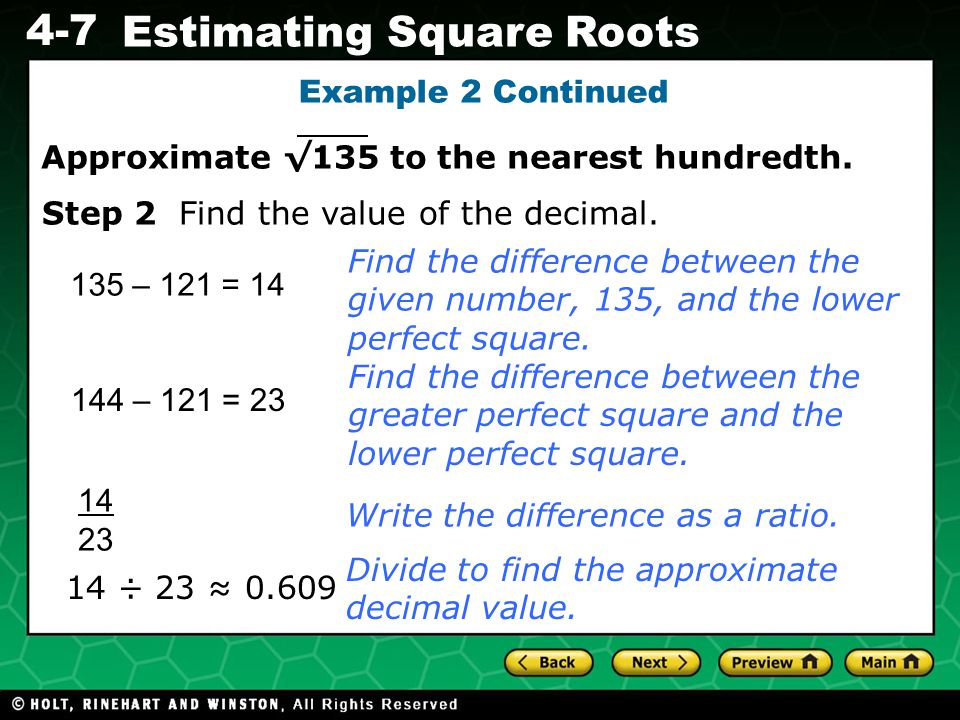 Example 2 Continued Approximate √135 to the nearest hundredth. Step 2 Find the value of the decimal.