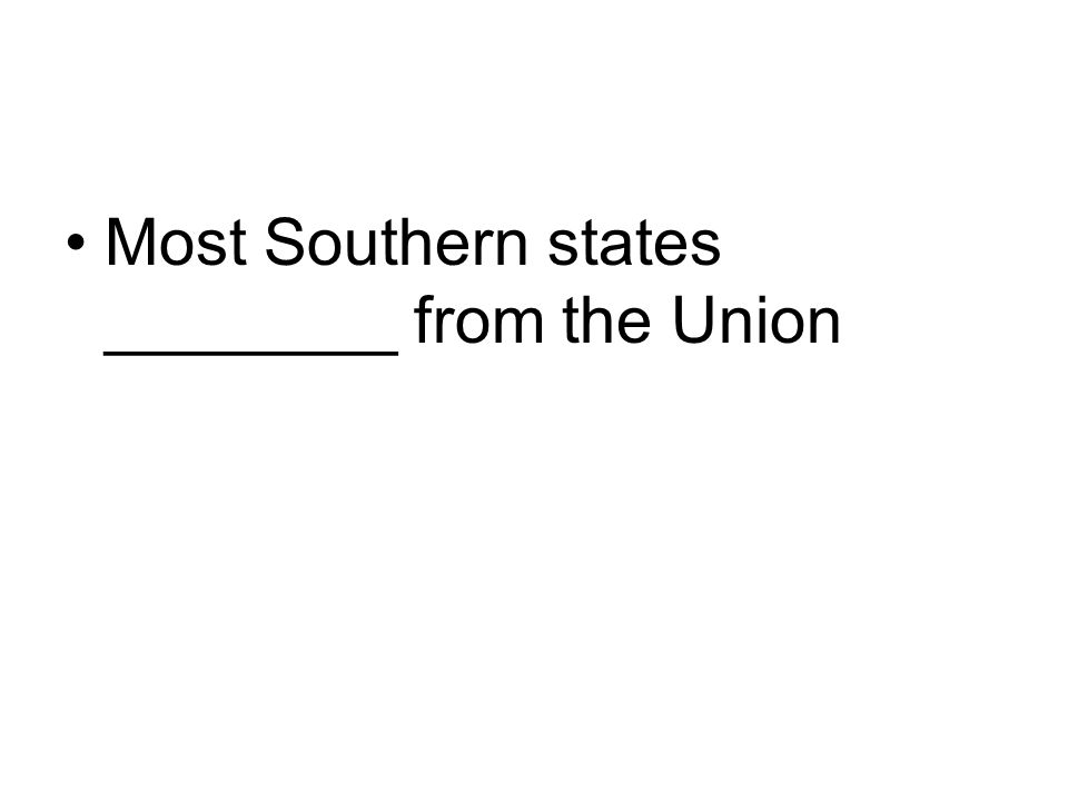 Most Southern states ________ from the Union