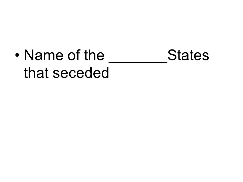 Name of the _______States that seceded