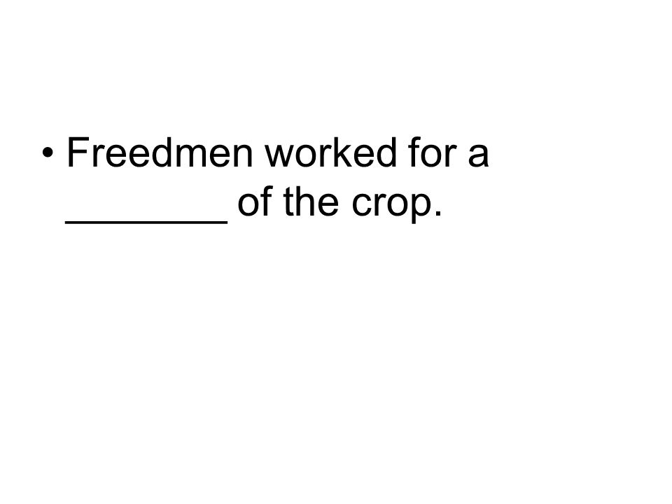 Freedmen worked for a _______ of the crop.