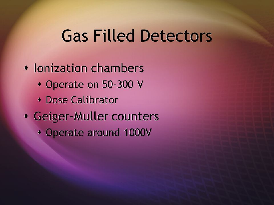 Gas Filled Detectors Ionization chambers Geiger-Muller counters