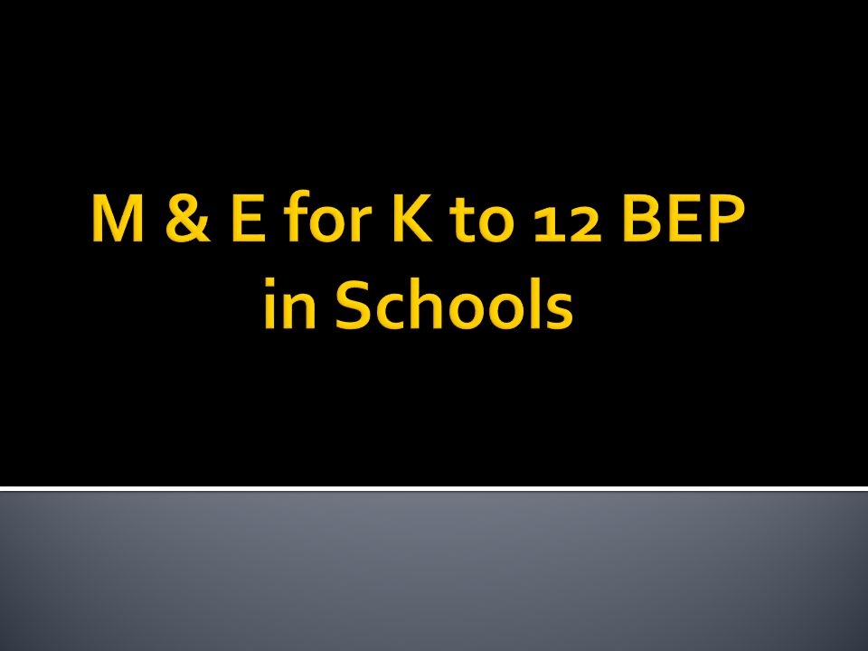 M & E for K to 12 BEP in Schools