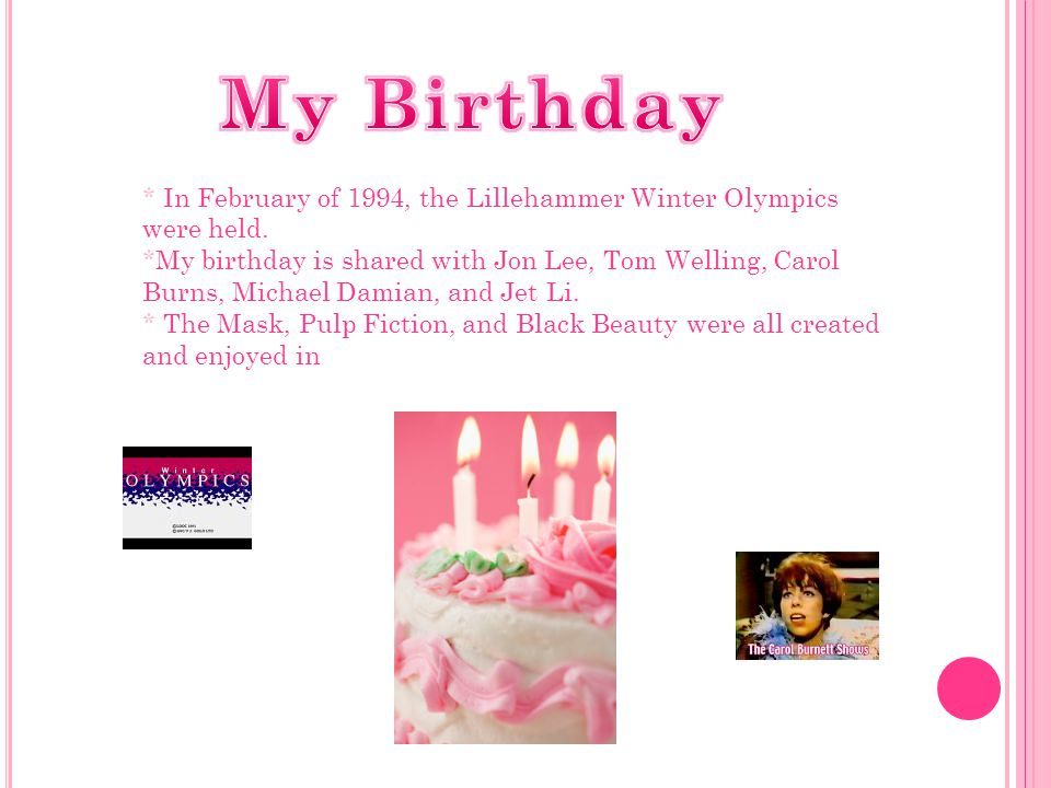 My Birthday In February of 1994, the Lillehammer Winter Olympics were held.