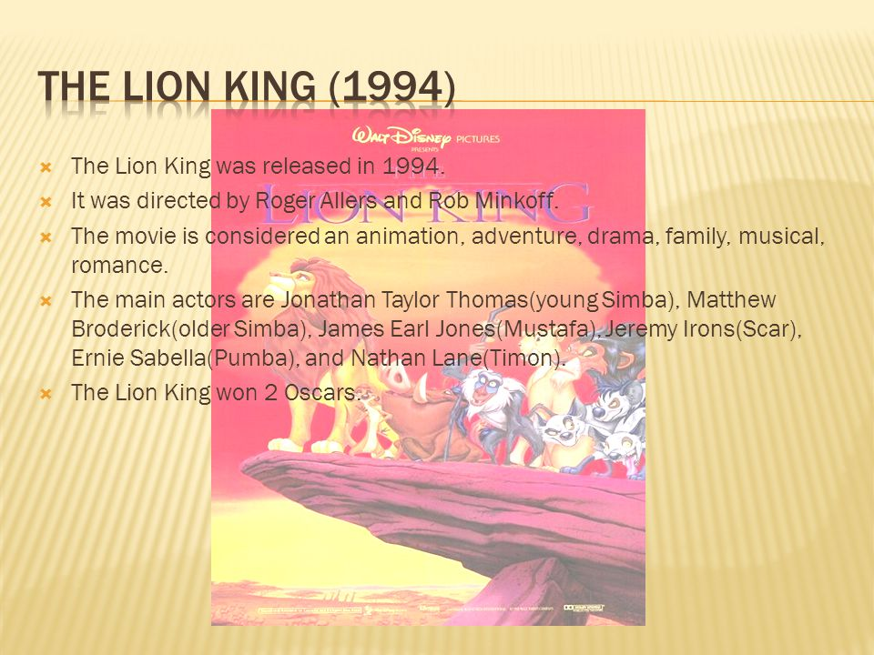 The Lion King (1994) The Lion King was released in 1994.