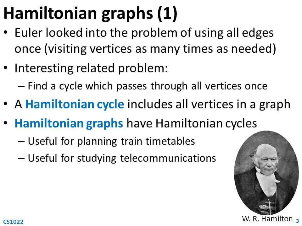 Hamiltonian graphs (1) Euler looked into the problem of using all edges once (visiting vertices as many times as needed)