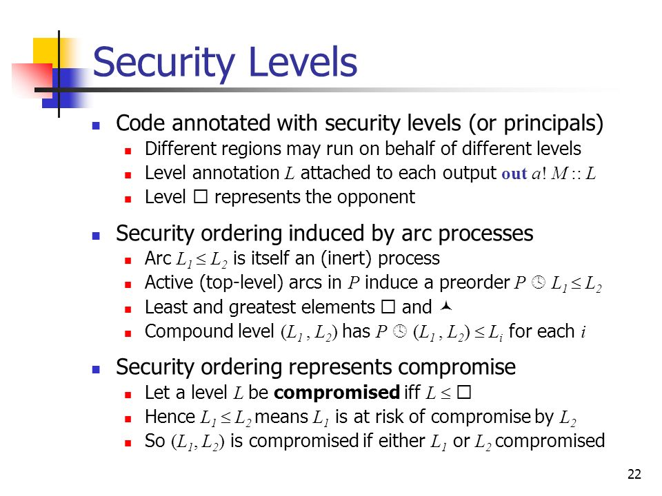 Security Levels Code annotated with security levels (or principals)
