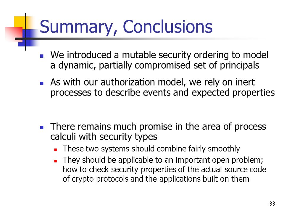 Summary, Conclusions We introduced a mutable security ordering to model a dynamic, partially compromised set of principals.