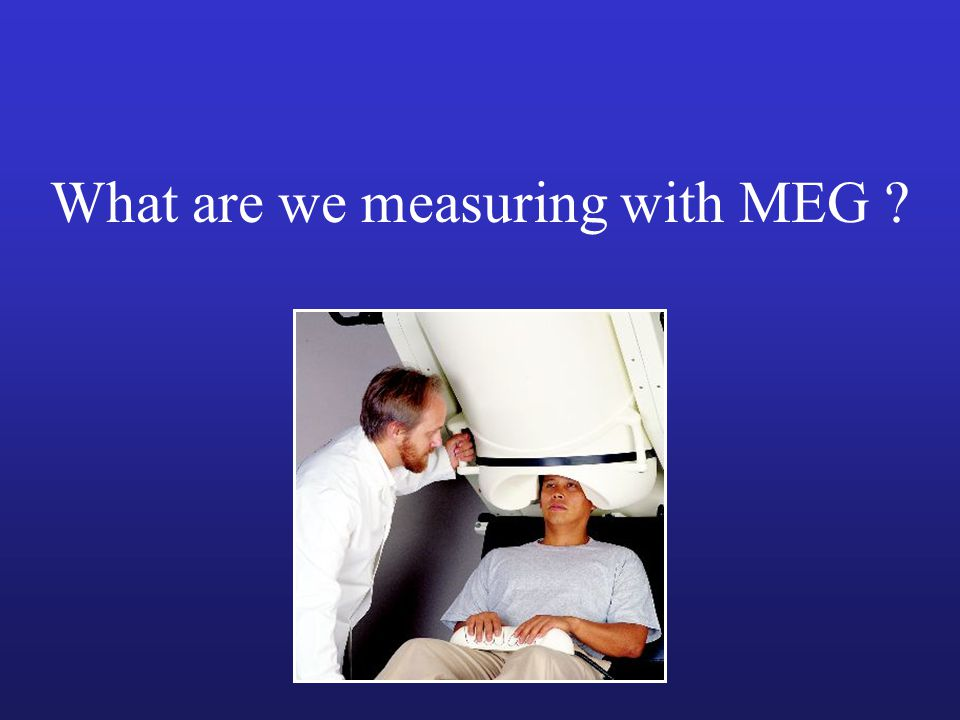 What are we measuring with MEG