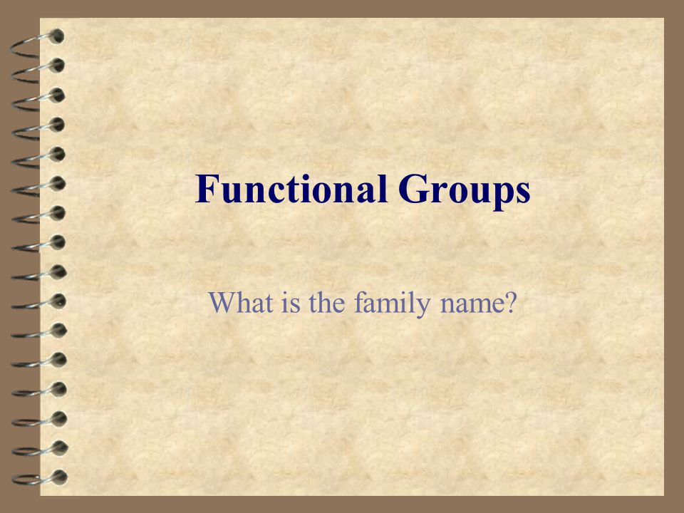 Functional Groups What is the family name