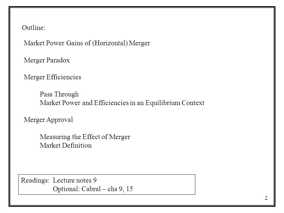 Outline: Market Power Gains of (Horizontal) Merger. Merger Paradox. Merger Efficiencies. Pass Through.