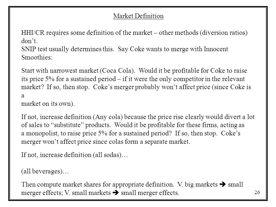 Market Definition HHI/CR requires some definition of the market – other methods (diversion ratios) don't.