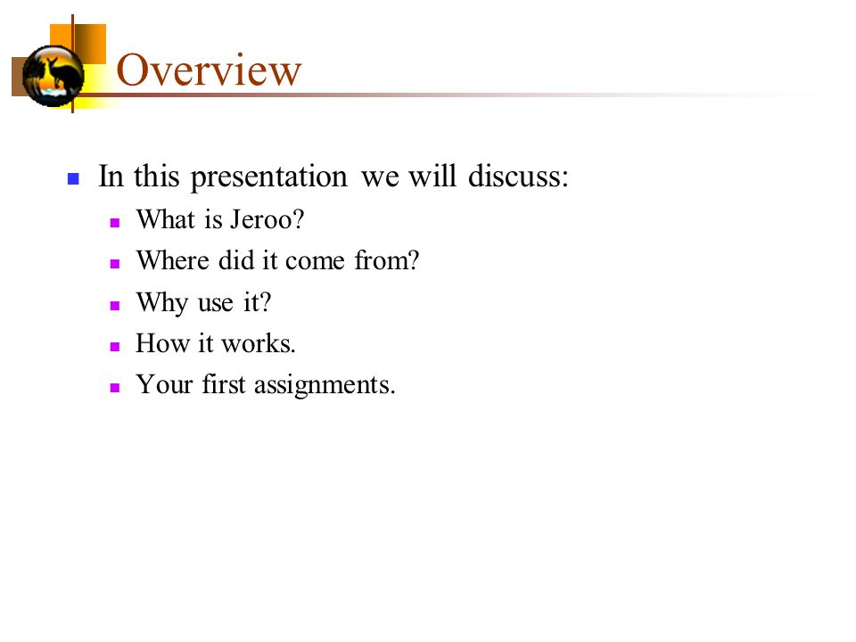 Overview In this presentation we will discuss: What is Jeroo